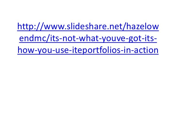 http://www.slideshare.net/hazelowendmc/its-not-what-youve-got-its-how-you-use-iteportfolios-in-action<br />
