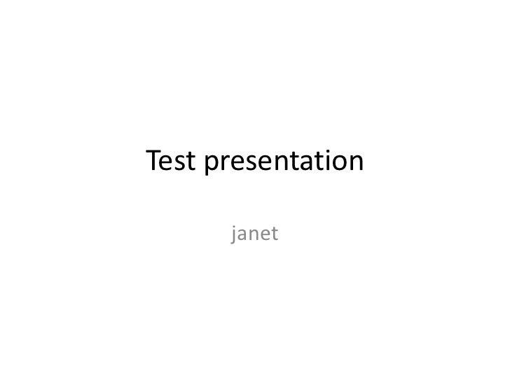 Test presentation      janet
