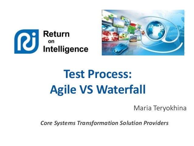 Test Process: Agile VS Waterfall Maria Teryokhina Core Systems Transformation Solution Providers