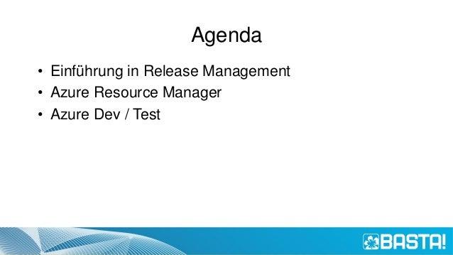 Agenda • Einführung in Release Management • Azure Resource Manager • Azure Dev / Test