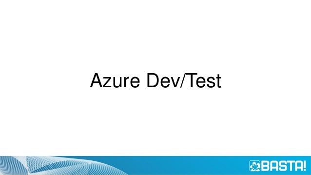 Azure Dev/Test Labs • A service to manage team environments • Integrated in Azure Portal • Create Environments based on Te...
