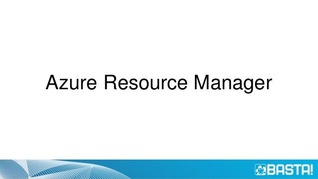 Azure Resource Manager • Application Lifecycle Container • Declarative solution for Deployment and Configuration • Consist...