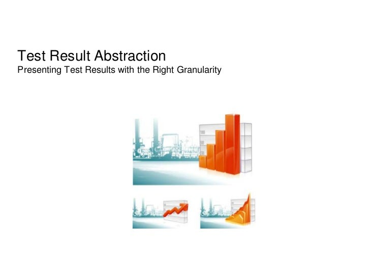 Test Result AbstractionPresenting Test Results with the Right Granularity