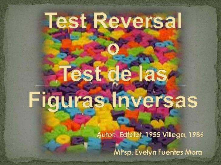 Test Reversalo Test de las Figuras Inversas                                          Autor:  Edfeldt, 1955 Villega, 1986MP...