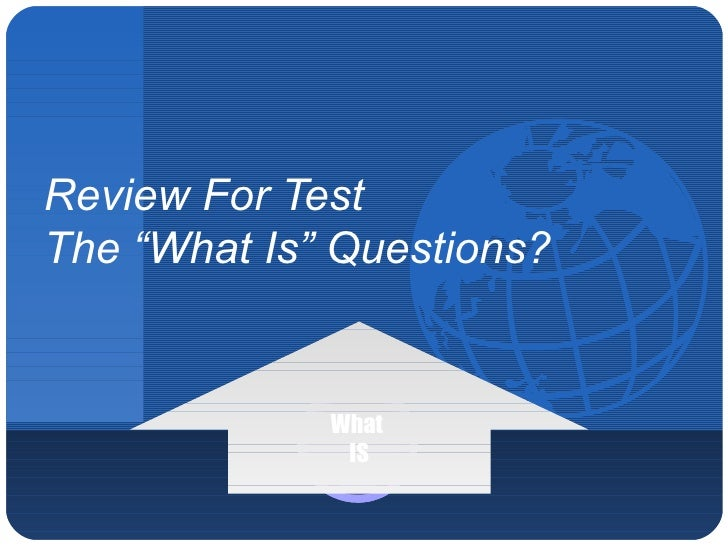 "Review For Test The ""What Is"" Questions?"