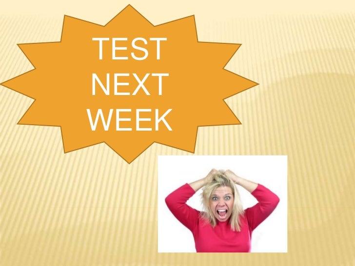 TEST NEXT WEEK<br />