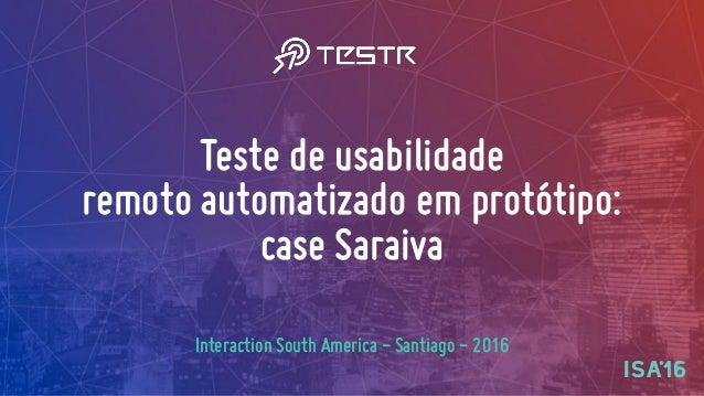 Teste de usabilidade  remoto automatizado em protótipo: case Saraiva Interaction South America - Santiago - 2016