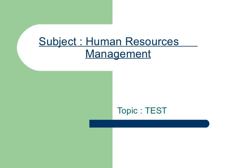 Subject : Human Resources  Management Topic : TEST