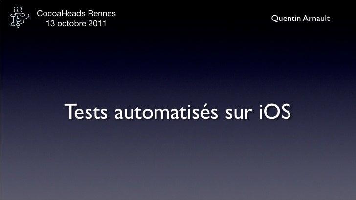CocoaHeads Rennes                           Quentin Arnault  13 octobre 2011     Tests automatisés sur iOS