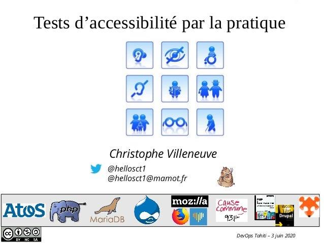 @hellosct1 @hellosct1@mamot.fr Christophe Villeneuve Tests d'accessibilité par la pratique DevOps Tahiti – 3 juin 2020