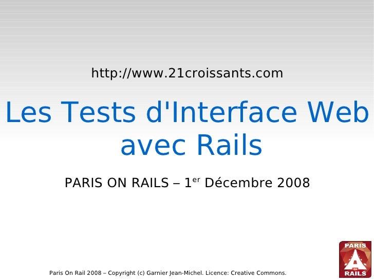 http://www.21croissants.com   Les Tests d'Interface Web         avec Rails         PARIS ON RAILS – 1er Décembre 2008     ...