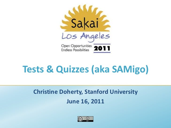 Tests & Quizzes (aka SAMigo)<br />Christine Doherty, Stanford University<br />June 16, 2011<br />