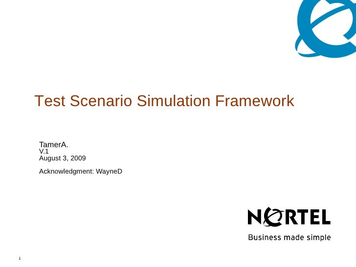 Test Scenario Simulation Framework      TamerA.     V.1     August 3, 2009     Acknowledgment: WayneD     1               ...