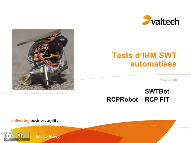 Tests d'IHM SWT automatisés SWTBot RCPRobot – RCP FIT http://www.flickr.com/photos/bbum/133956665/