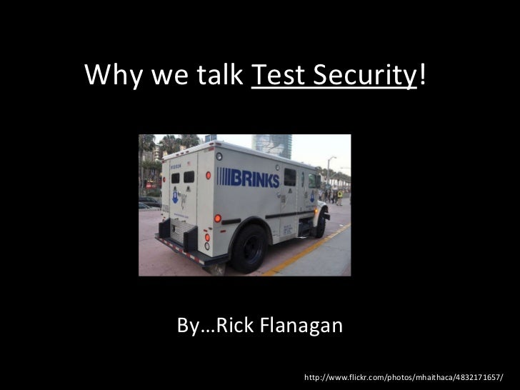 Why we talk  Test Security ! <ul><li>By…Rick Flanagan </li></ul>http://www.flickr.com/photos/mhaithaca/4832171657/