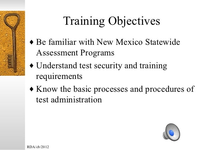 Training Objectives♦ Be familiar with New Mexico Statewide  Assessment Programs♦ Understand test security and training  re...