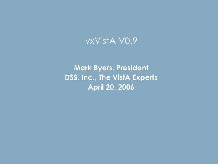 vxVistA V0.9 Mark Byers, President DSS, Inc., The VistA Experts April 20, 2006