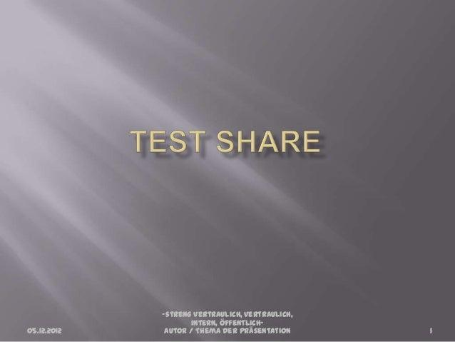 –streng vertraulich, vertraulich,                    intern, öffentlich–05.12.2012    Autor / Thema der Präsentation     1