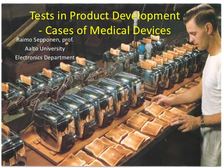 Tests in Product Development       - Cases of Medical DevicesRaimo Sepponen, prof.    Aalto UniversityElectronics Department