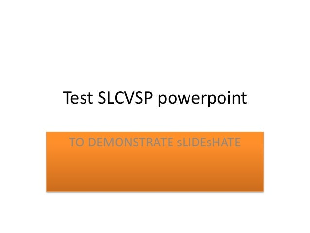 Test SLCVSP powerpoint TO DEMONSTRATE sLIDEsHATE