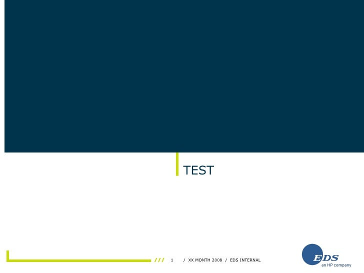 TEST     1   / XX MONTH 2008 / EDS INTERNAL