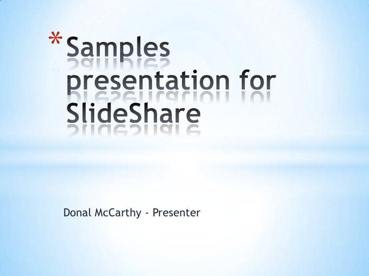 Donal McCarthy - Presenter<br />Samples presentation for SlideShare<br />