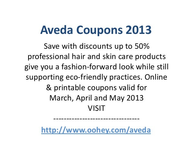 Aveda Coupons 2013      Save with discounts up to 50% professional hair and skin care productsgive you a fashion-forward l...