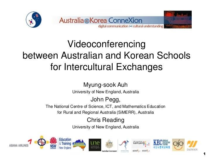 Videoconferencingbetween Australian and Korean Schools     for Intercultural Exchanges                        Myung-sook A...