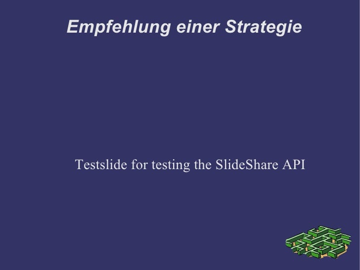 Empfehlung einer Strategie Testslide for testing the SlideShare API