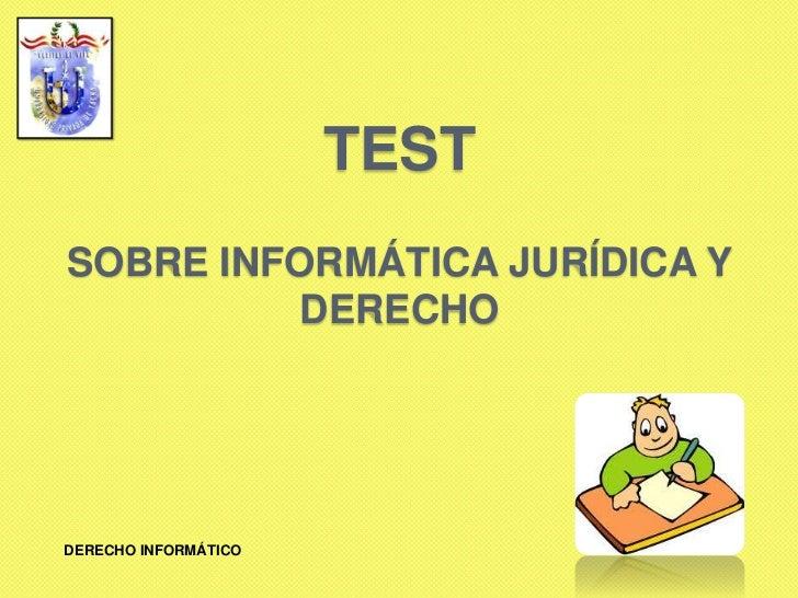 TESTSOBRE INFORMÁTICA JURÍDICA Y          DERECHODERECHO INFORMÁTICO