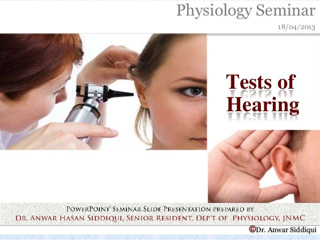 Physiology Seminar18/04/2013©Dr. Anwar SiddiquiTests ofHearing