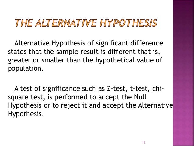 Alternative Hypothesis of significant difference  states that the sample result is different that is,  greater or smaller ...