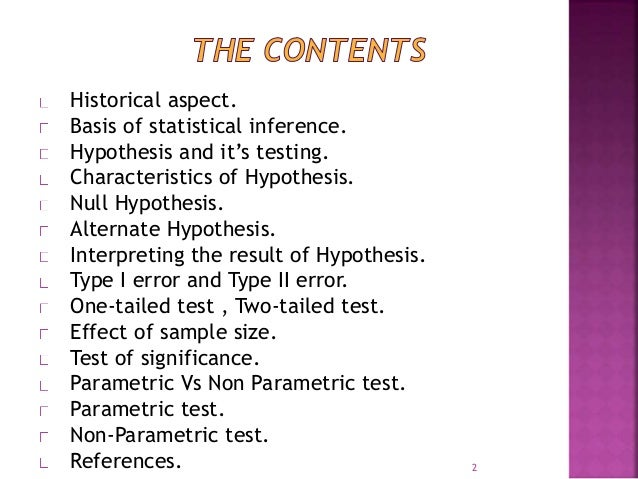 Historical aspect.  Basis of statistical inference.  Hypothesis and it's testing.  Characteristics of Hypothesis.  Null Hy...