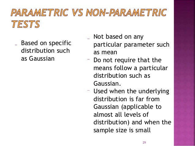 Based on specific  distribution such  as Gaussian  Not based on any  particular parameter such  as mean  Do not require th...