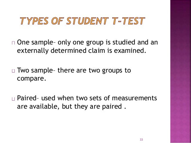 One sample– only one group is studied and an  externally determined claim is examined.  Two sample– there are two groups t...