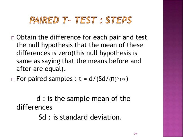 Obtain the difference for each pair and test  the null hypothesis that the mean of these  differences is zero(this null hy...