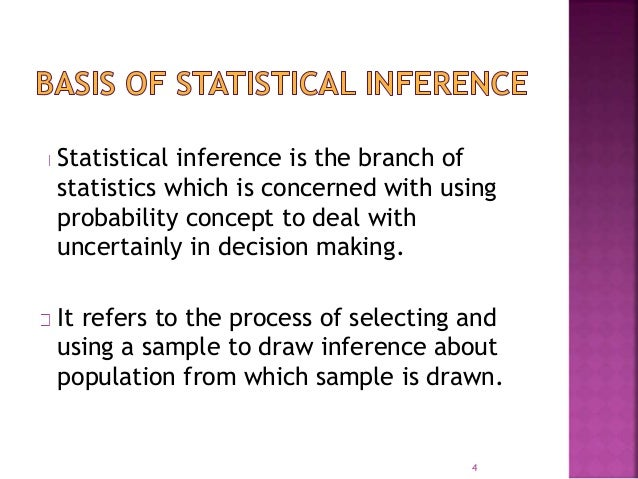 Statistical inference is the branch of  statistics which is concerned with using  probability concept to deal with  uncert...