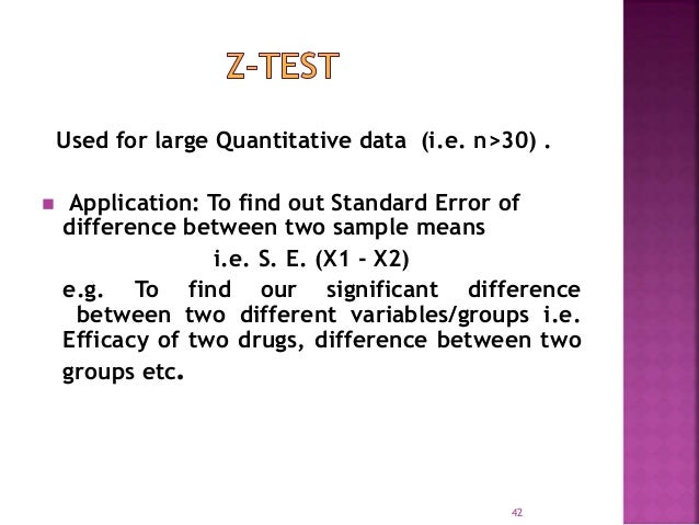 Used for large Quantitative data (i.e. n>30) .   Application: To find out Standard Error of  difference between two sampl...