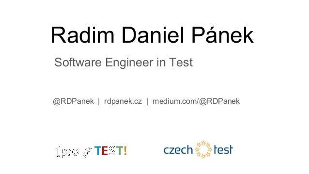 Radim Daniel Pánek Software Engineer in Test @RDPanek | rdpanek.cz | medium.com/@RDPanek