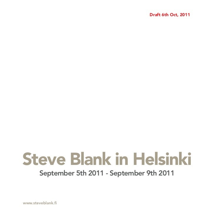 Draft 6th Oct, 2011Steve Blank in Helsinki        September 5th 2011 - September 9th 2011www.steveblank.fi