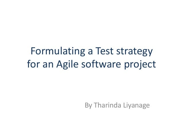 Formulating a Test strategyfor an Agile software project            By Tharinda Liyanage