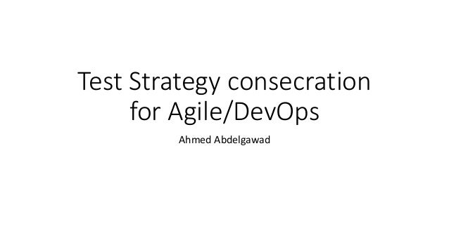 Test Strategy consecration for Agile/DevOps Ahmed Abdelgawad