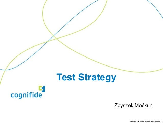 Test Strategy            Zbyszek Moćkun                 © 2010 Cognifide Limited. In commercial confidence only.
