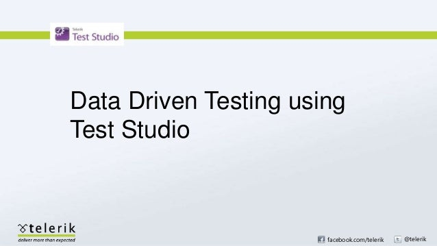 facebook.com/telerik @telerik Data Driven Testing using Test Studio