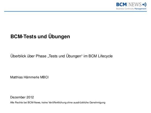 """BCM-Tests und ÜbungenÜberblick über Phase """"Tests und Übungen"""" im BCM LifecycleMatthias Hämmerle MBCIDezember 2012Alle Rech..."""