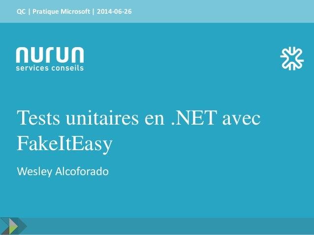 QC | Pratique Microsoft | 2014-06-26  Tests unitaires en .NET avec  FakeItEasy  Wesley Alcoforado