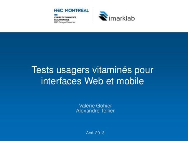 Tests usagers vitaminés pour  interfaces Web et mobile           Valérie Gohier          Alexandre Tellier              Av...