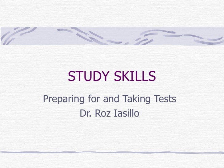 STUDY SKILLS Preparing for and Taking Tests Dr. Roz Iasillo