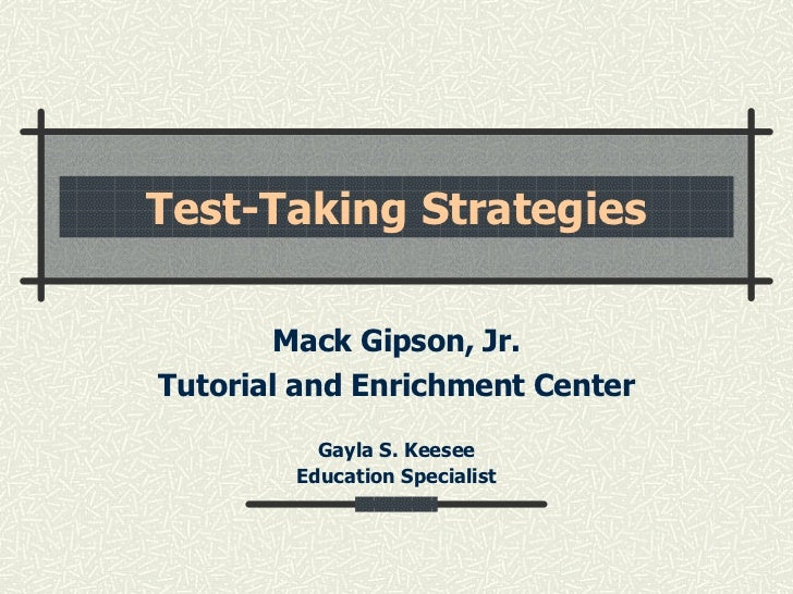 Test-Taking Strategies Mack Gipson, Jr. Tutorial and Enrichment Center Gayla S. Keesee Education Specialist