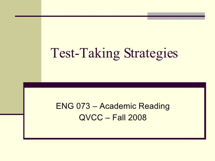 Test-Taking Strategies ENG 073 – Academic Reading QVCC – Fall 2008